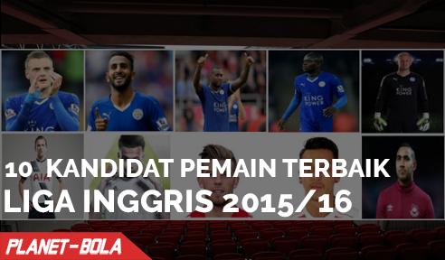 10 Kandidat Pemain Terbaik Liga nggris Musim 2015 dan 2016