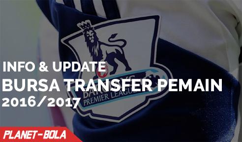 Info Dan Update Bursa Transfer Pemain Liga Inggris Musim 2016/2017