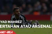 Riyad Mahrez, Pilih Bertahan Atau Arsenal