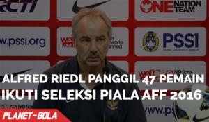 Alfred Riedl Panggil 47 Pemain Ikuti Seleksi Untuk Piala AFF 2016