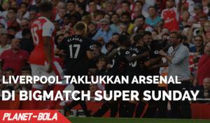 Liverpool Taklukkan Arsenal di Bigmatch Super Sunday