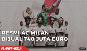 Resmi, AC Milan Dijual 740 Juta Euro