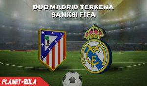 Banding Ditolak, Duo Madrid Kena Sanksi Larangan Transfer FIFA
