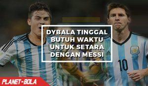 Dybala Tinggal Butuh Waktu Untuk Setara Dengan Messi