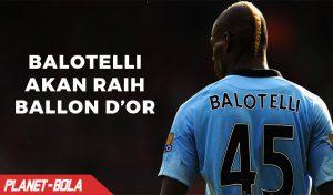 Heboh ! Balotelli Berjanji 2 Atau 3 Tahun Lagi Raih Ballon D'or