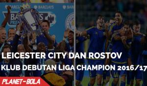 Leicester dan Rostov, 2 Klub Debutan di Liga Champion Musim 2016/17