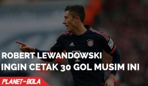 lewandowski Ingin Fokus Cetak 30 Gol Musim Ini