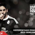 Kunci Keberhasilan Isco Awal dari Kepercayaan Zidane