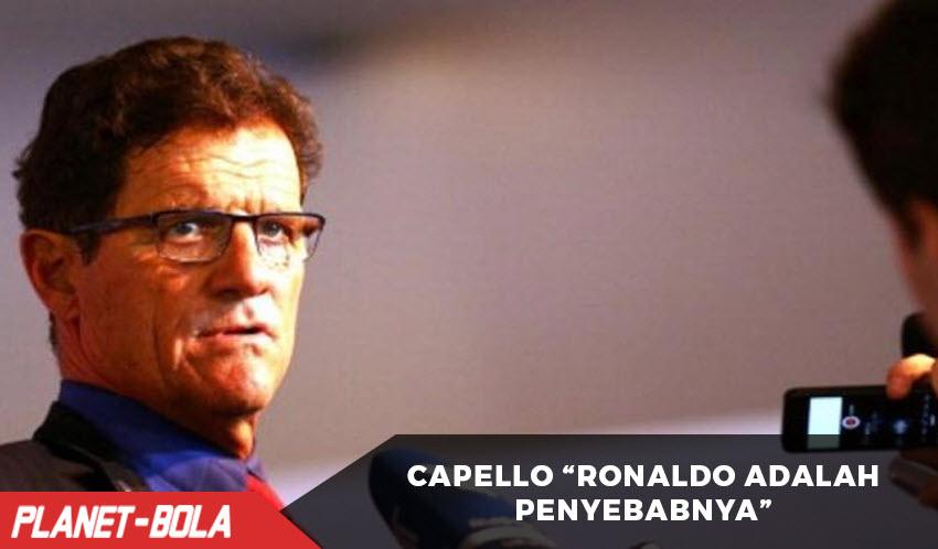 Pernyataan Capello Ronaldo Adalah Penyebabnya