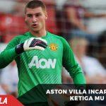 Kiper Ketiga Man United Jadi Incaran Aston Villa