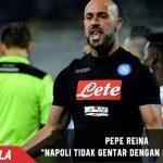 Pepe Reina Ungkap Napoli Tidak Pernah Takut dengan Real