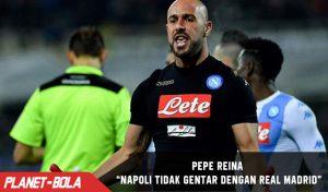 Pepe Reina Yakin, Napoli Tak Gentar dengan Real Madrid
