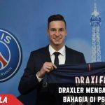 Julian Draxler Bangga Gabung dengan PSG