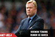 Ronald Koeman Tenang, Tanggapi Rumor ke Barca