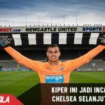 Wow, Chelsea Siapkan Rp113 Miliar untuk Kiper Newcastle