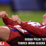 Pulih dari Cidera, Torres tak sabar main lagi