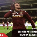 MSN Kurang tajam, Barcelona ngotot ingin dapatkan Belotti