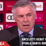Boyong Dybala, Ancelotti : itu hanyalah dongeng