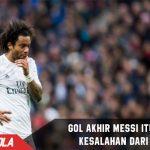 Marcelo mengaku Gol Messi dimenit akhir Murni kesalahannya
