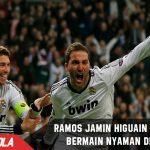 Ramos jamin Higuain tak akan bermain Nyaman di Final