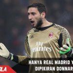 CEO Milan sebut Di Pikiran Donnarumma hanya ada Real Madrid