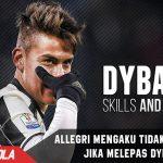 Allegri tidak keberatan Jika Dybala ingin Pindah klub