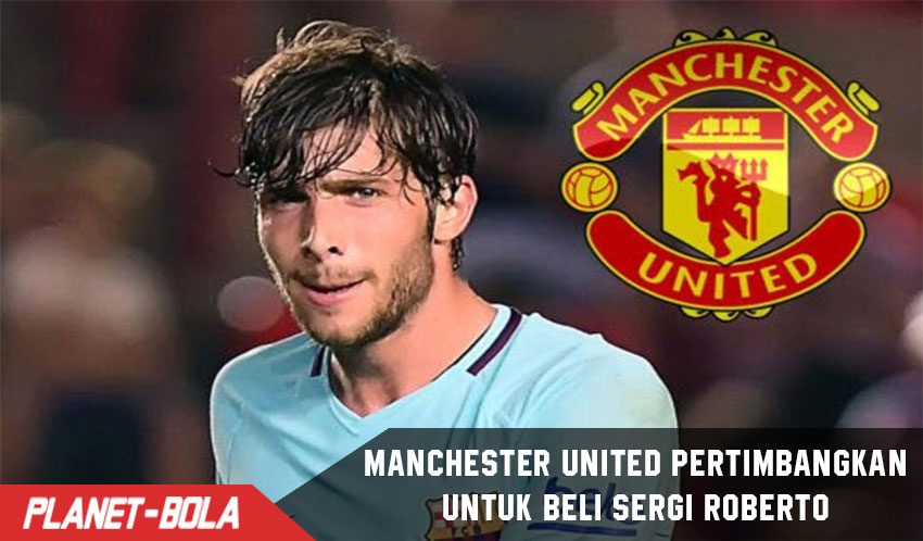 Manchester United Pertimbangkan Beli Sergi Roberto