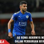 Ditolak berulangkali, AS Roma menyerah dapatkan Riyad Mahrez