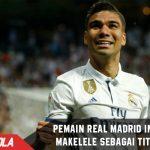 Pemain Real Madrid ini disebut Makelele sebagai titisannya!