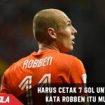 Wajib cetak minimal 7 Gol untuk lolos, Robben : itu Mustahil