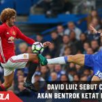Kedatangan United, David Luiz sebut ini bentrokan 2 Klub besar
