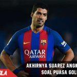Akhirnya! Suarez buka suara tentang Puasa gol yang dialaminya