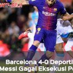Hasil Liga Spanyol: Barcelona Unggul 4-0 Atas Deportivo, Messi Gagal Penalti
