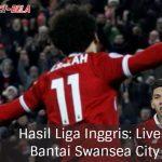 Hasl Liga Inggris: Liverpool Bantai Swansea City 5-0