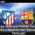 Hasil Liga Spanyol Pekan ke-15: Atletico Madrid dan Barcelona Terkuat