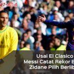 Usai El Clasico, Messi Catat Rekor Baru, Zidane Pilih Berlibur