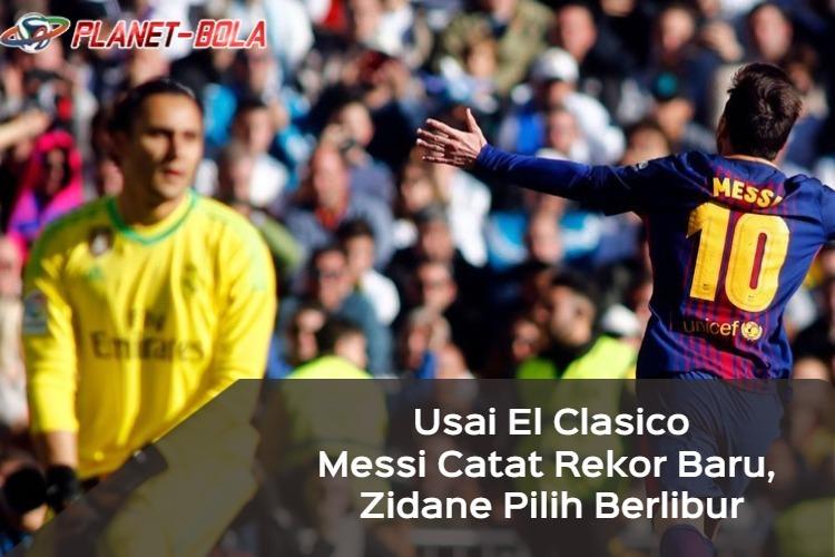 Messi-Catat-Rekor-Baru-Zidane-Pilih-Berlibur