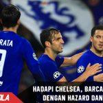 Hadapi Chelsea, Barca ketakutan dengan serangan Morata Hazard