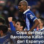 Copa del Rey: Barcelona Alami Kekalahan Pertama 0-1 dari Espanyol