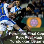 Perempat Final Copa del Rey: Real Madrid Tundukkan Leganes 0-1