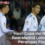 Hasil Copa del Rey: Menang Agregat, Real Madrid Lolos ke Perempat Final