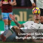 Awali Tahun Baru, Liverpool Sukses Bungkam Burnley 1-2