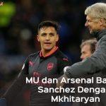 Manchester United dan Arsenal Sepakat Barter Sanchez Dengan Mkhitaryan
