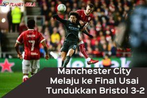 Manchester-City-Melaju-ke-Final-Usai-Tundukkan-Bristol-3-2