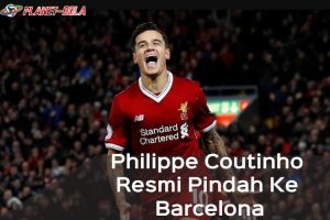 Philippe-Coutinho-Resmi-Pindah-Ke-Barcelona