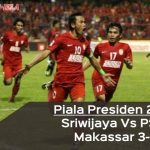 Piala Presiden 2018: Sriwijaya Vs PSM Makassar 3-0