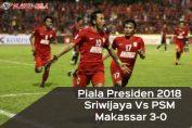 Piala-Presiden-2018-Sriwijaya-Vs-PSM-Makassar-3-0