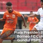 Piala Presiden 2018: Borneo FC Cukur Gundul PSPS 3-0