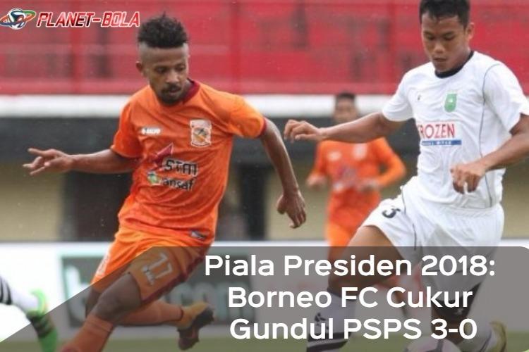 Piala-Presiden-2018_-Borneo-FC-Vs-PSPS-3-0