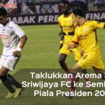 Piala Presiden 2018: Sriwijaya FC Melaju ke Semifinal